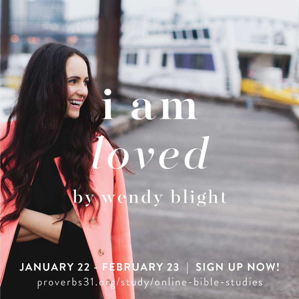 I Am Loved by Wendy Blight - an online Bible study with Proverbs 31 Ministries.