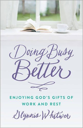 Doing Busy Better by Glynnis Whitwer.