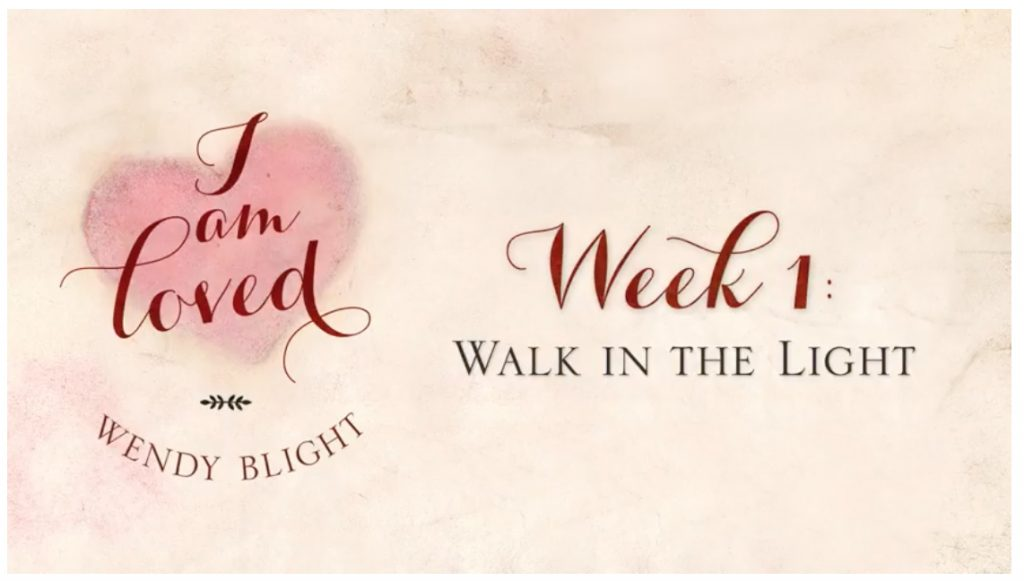 Week 1 Video - I Am Loved by Wendy Blight.