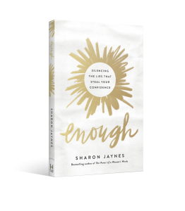 Enough: Silencing the Lies that Steal Your Confidence by Sharon Jaynes.