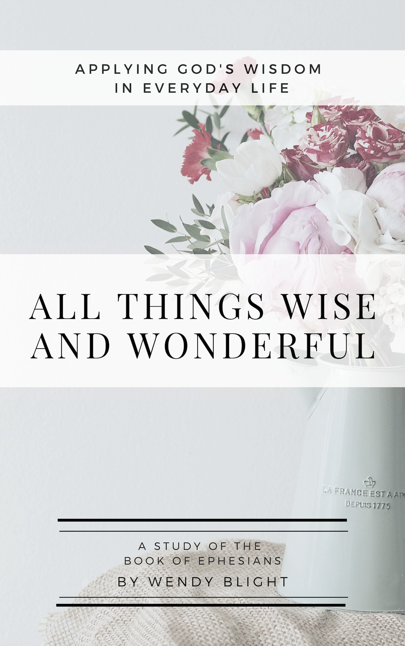 All Things Wise and Wonderful: Applying God's Wisdom in Everyday Life (E-Book)